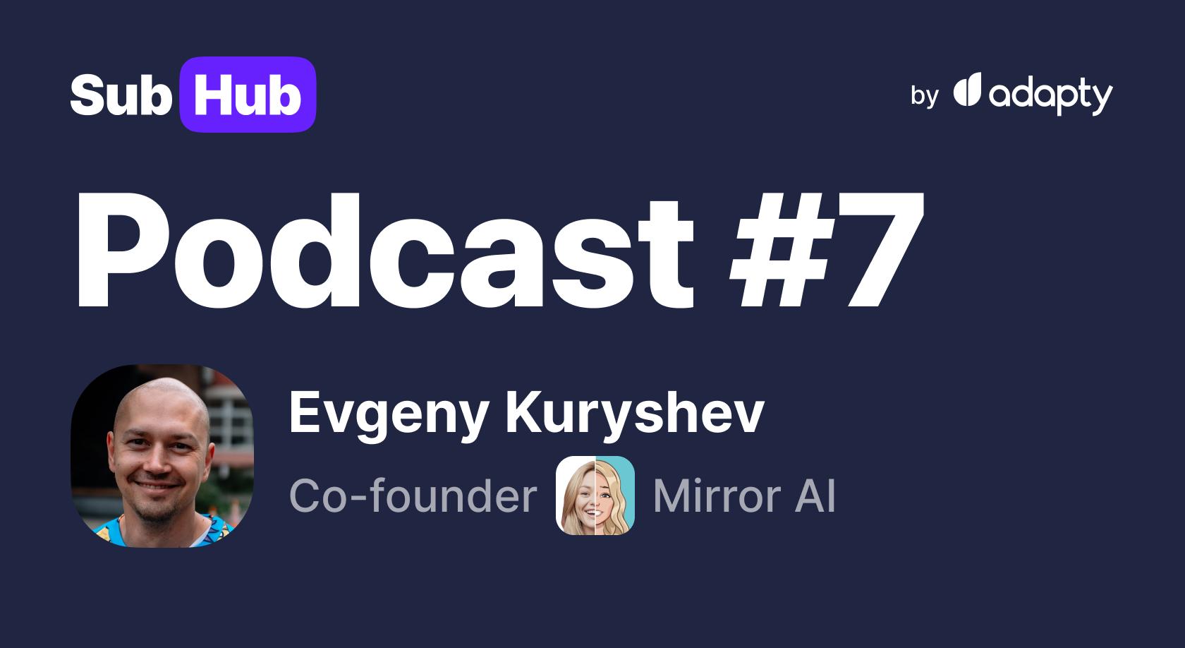 #7 SubHub Podcast: Evgeny Kuryshev from Mirror AI