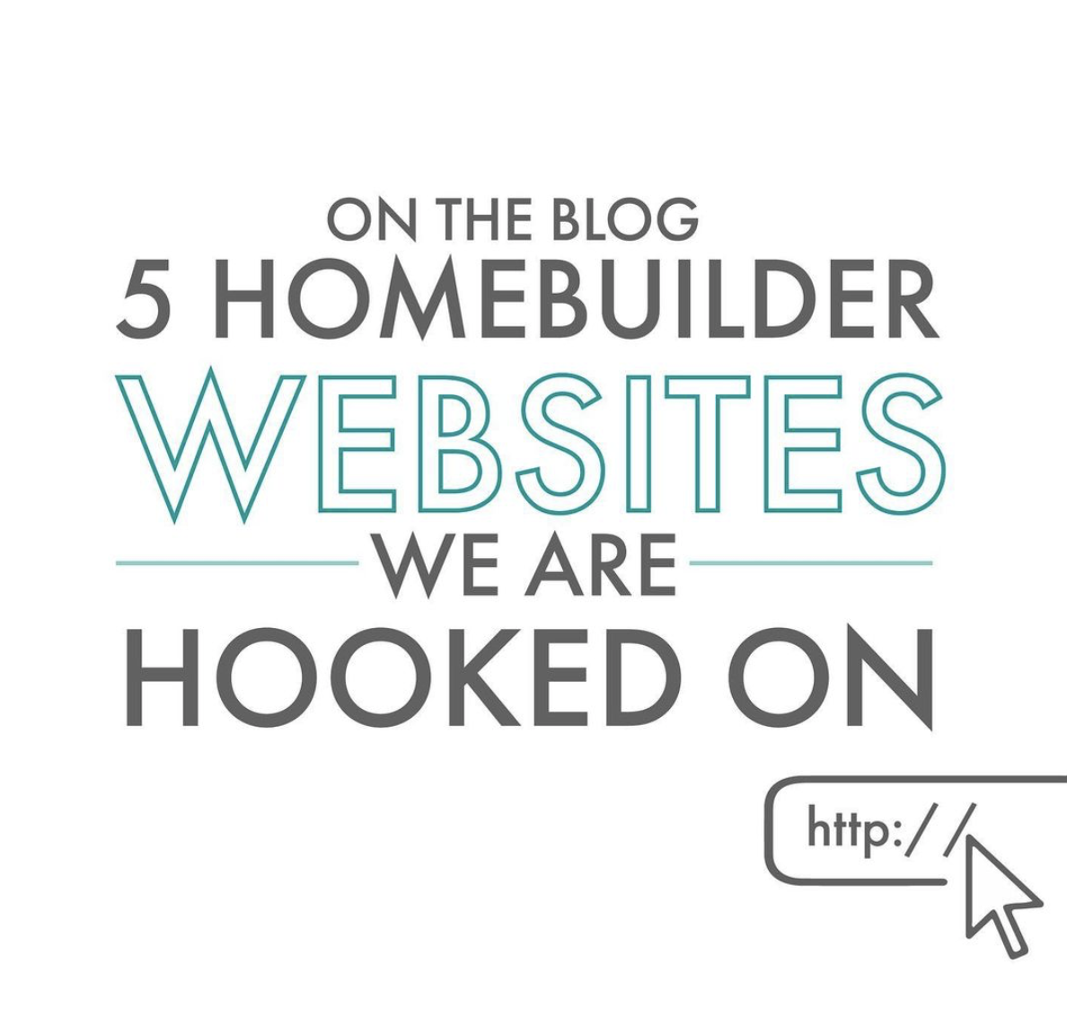 5 Homebuilder Websites We Are Hooked On