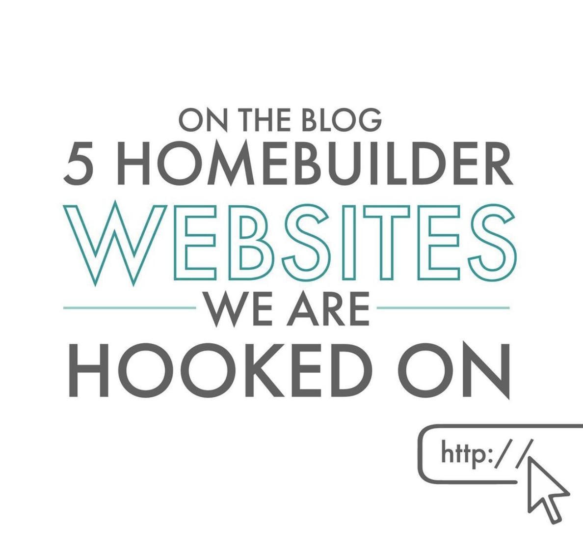 5 Homebuilder Websites We Are Hooked On