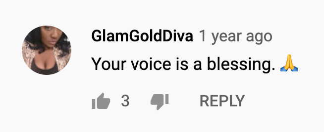 Youtube Comment: Your voice is blessing