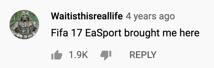 Youtube Comment for KAMAUU: Fifa 17 EaSport brought me here.