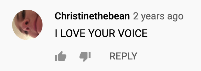 Youtube Comment: I LOVE YOUR VOICE