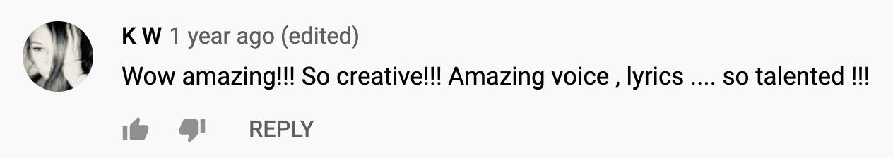 Youtube Comment for KAMAUU: Wow amazing!! So creative!!! Amazing voice, lyrics...so talented!!!