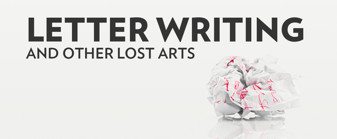 Letter Writing and Other Lost Arts