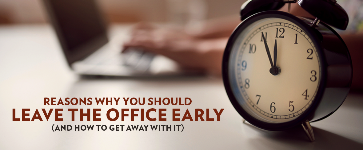 Reasons Why You Should Leave the Office Early