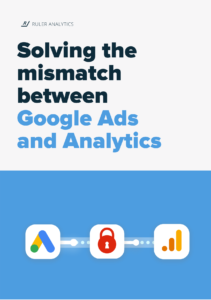 Solving the data mismatch between Google Ads and Analytics