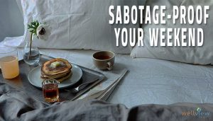 sabotage proof your weekend