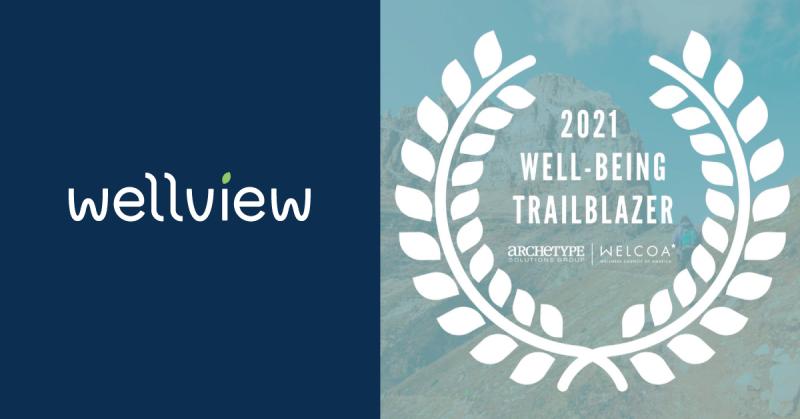 Wellview is a 2021 Well-Being Trailblazer Award recipient