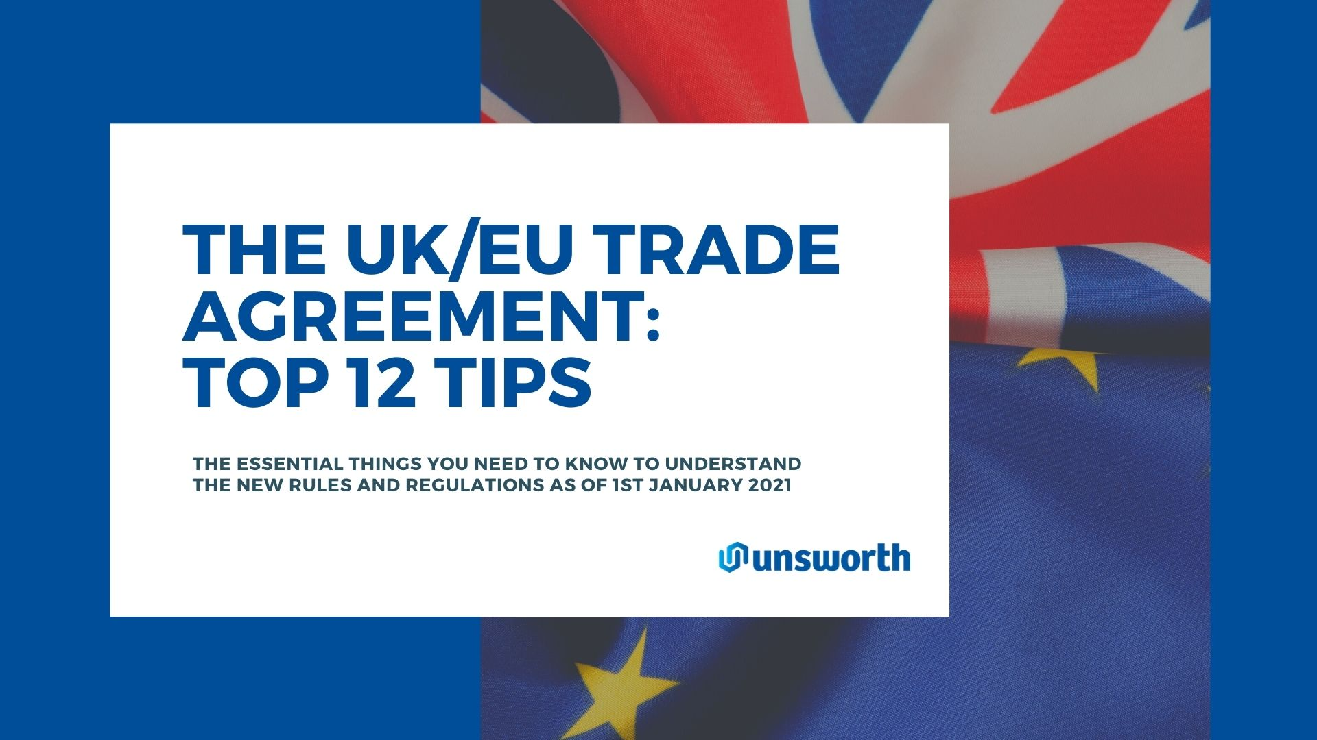 The UK/EU Trade Agreement: Top 12 Tips | Whitepaper | Unsworth