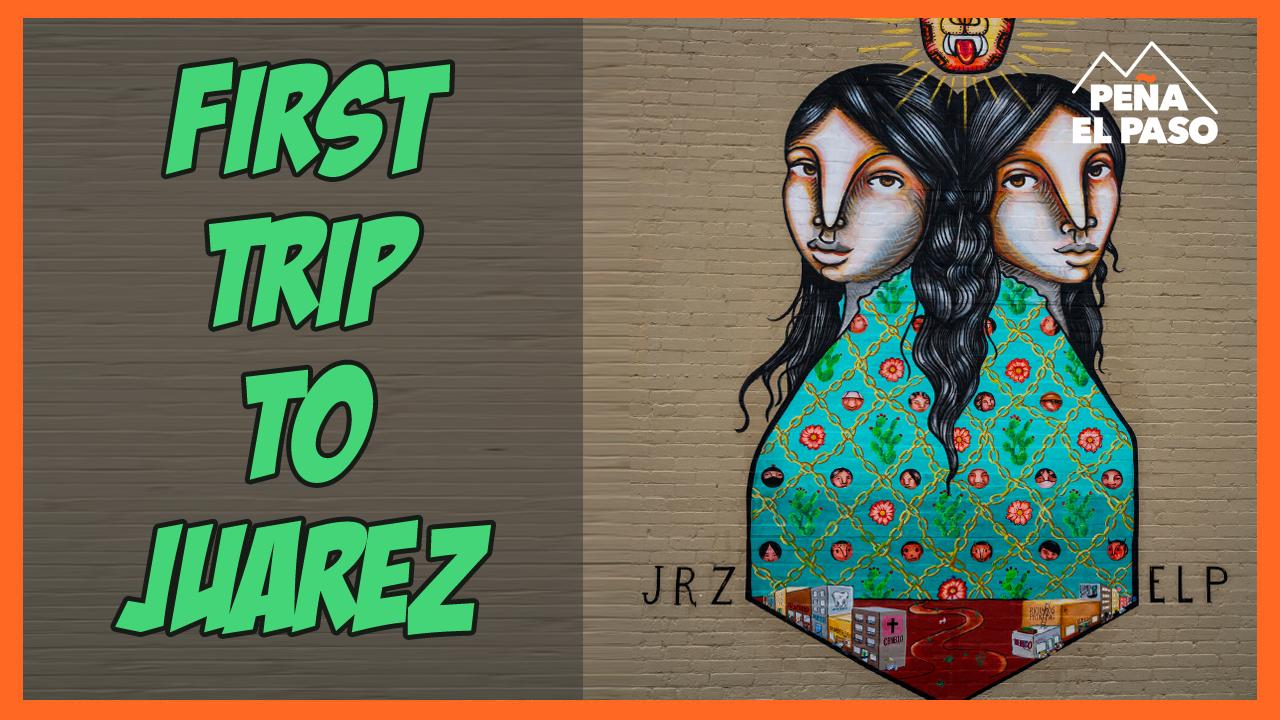 Our First Trip to Juarez