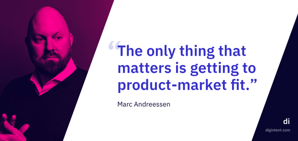 """The only thing that matters is getting to product-market fit."" -Marc Andreessen"