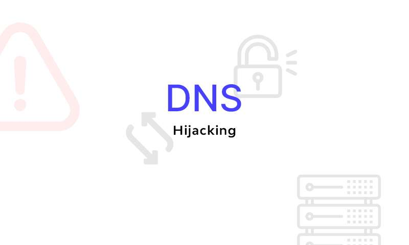 What Is DNS Hijacking? Basic Methods Of Protection