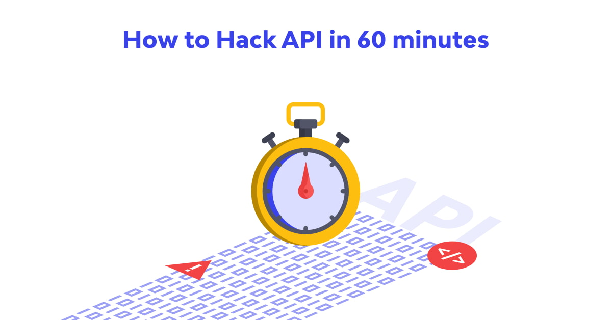 How to Hack API in 60 minutes with Open Source Tools