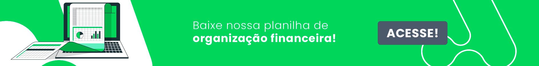 Baixe nossa planilha de organização financeira