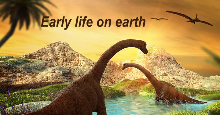 Dinosaurs and early life on earth