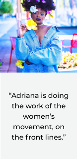 Adriana is doing the work of the women's movement, on the from lines