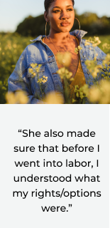"""she also made sure that before I went into labor, I understood what my rights/options were"""