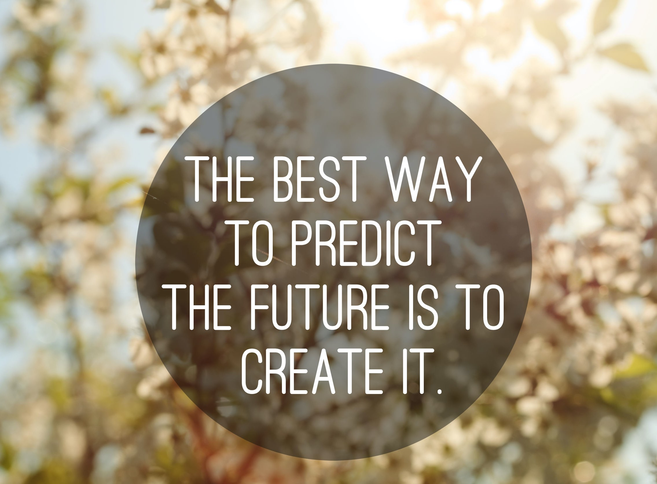 The best way to predict the future is to create it slogan