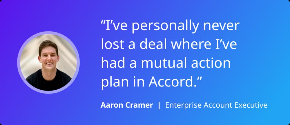 """""""I've personally neer lost a deal where I've had a mutual action plan in Accord"""" Aaron Cramer from Figma"""