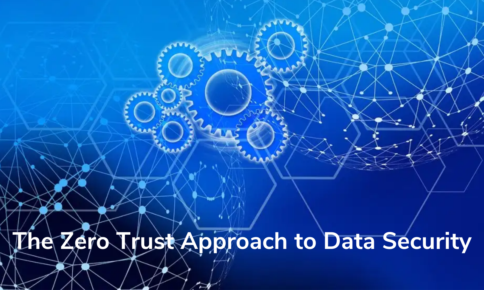 The Zero Trust Approach to Data Security