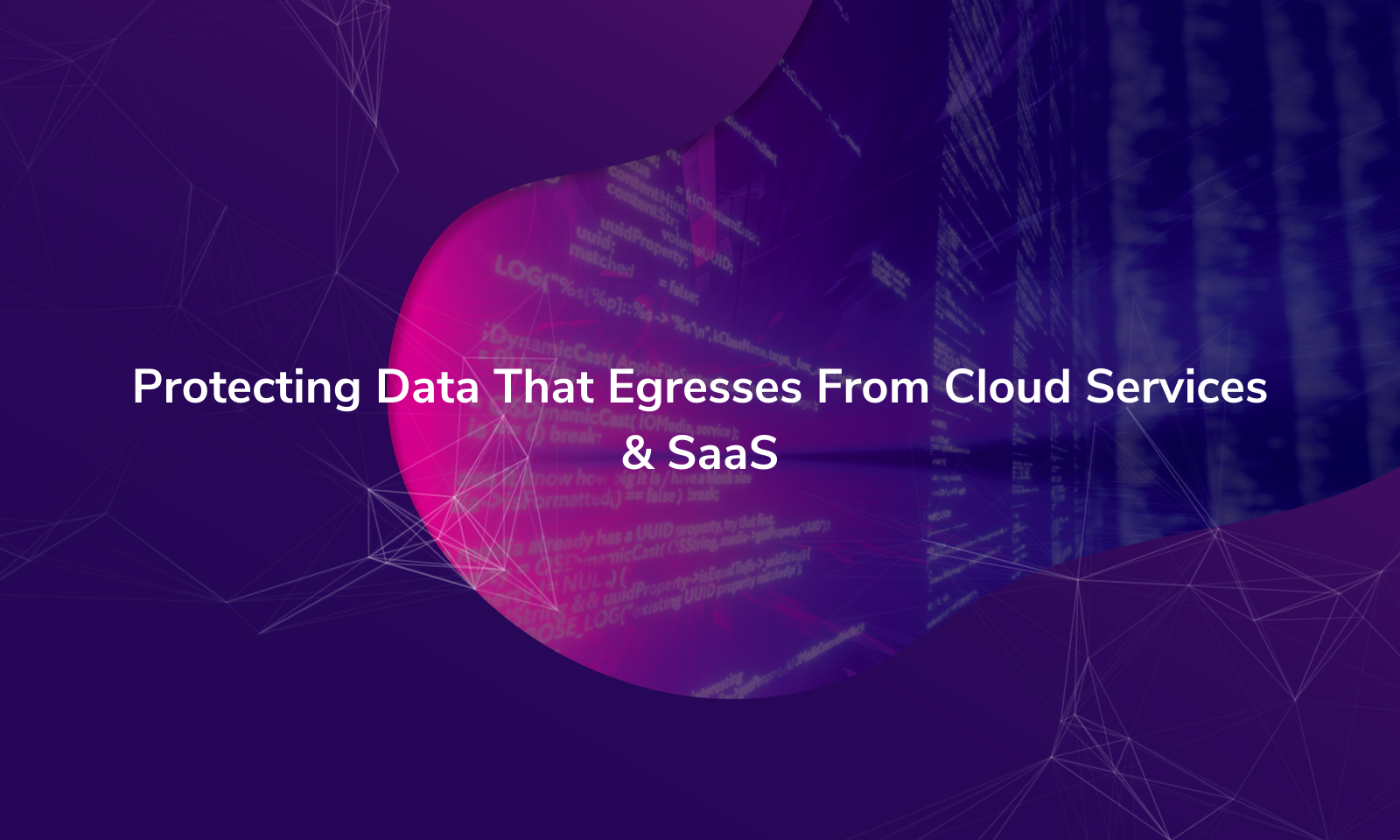 Protecting Data That Egresses From Cloud Services & SaaS