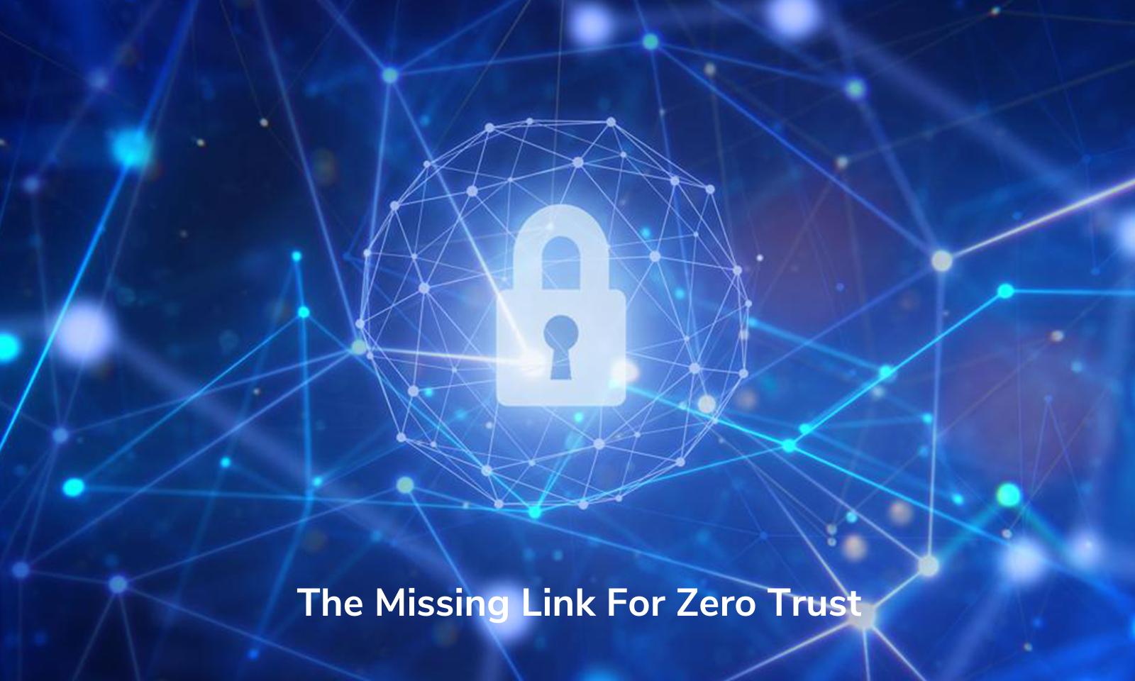 The Missing Link For Zero Trust
