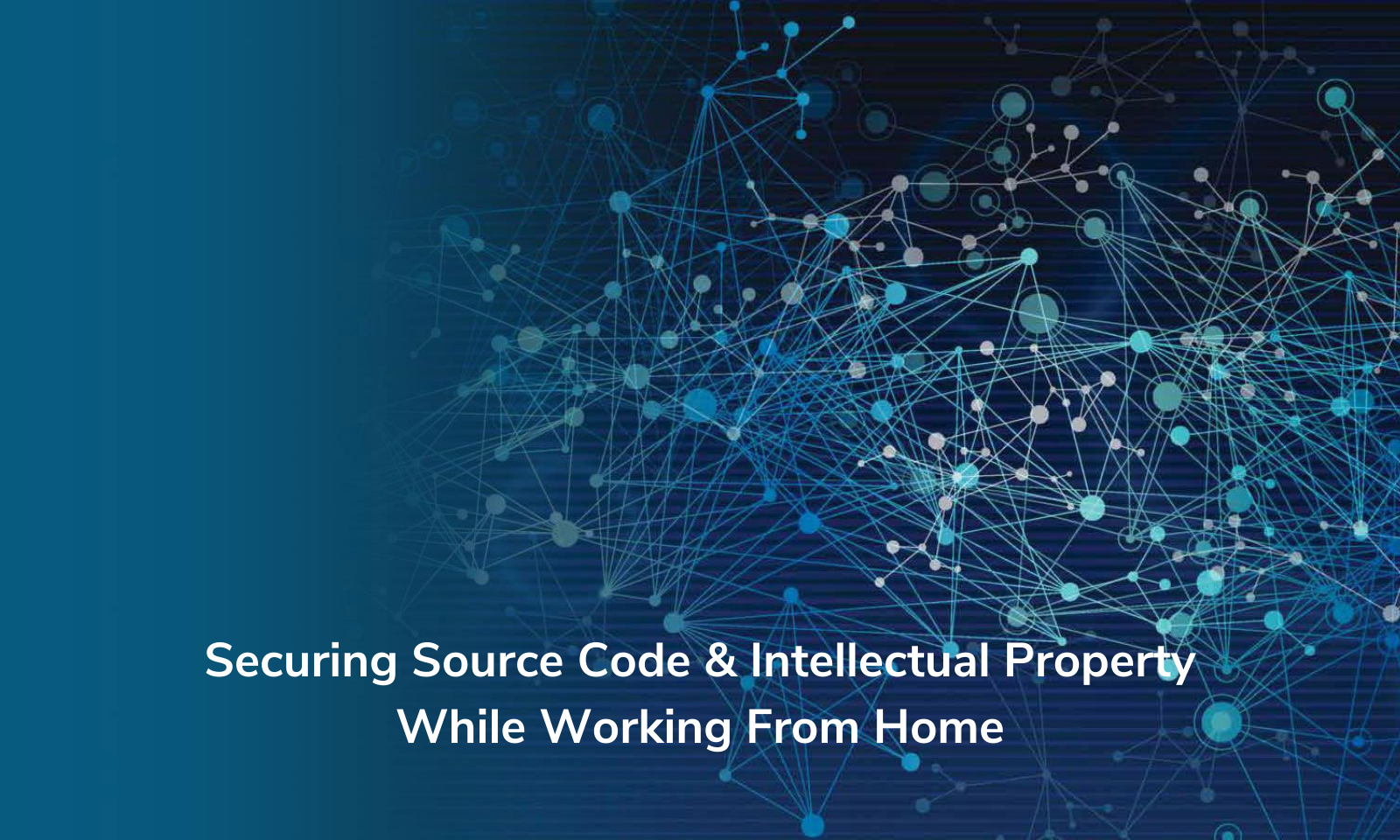 Securing Source Code & Intellectual Property While Working From Home