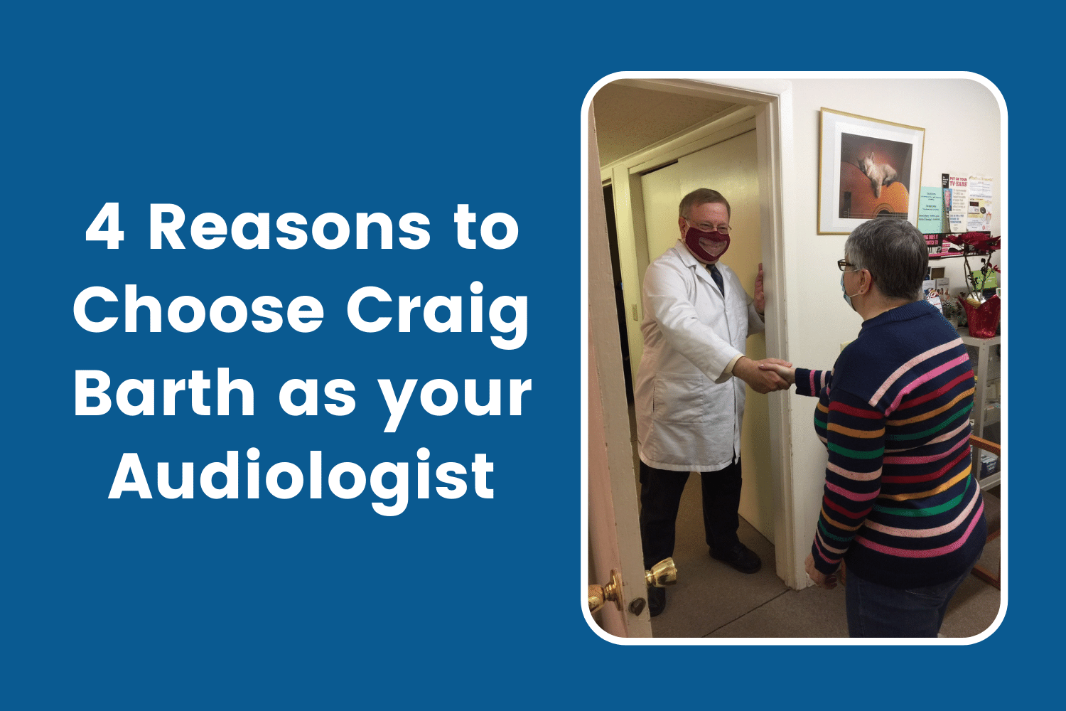 4 Reasons to See Craig Barth as your Audiologist