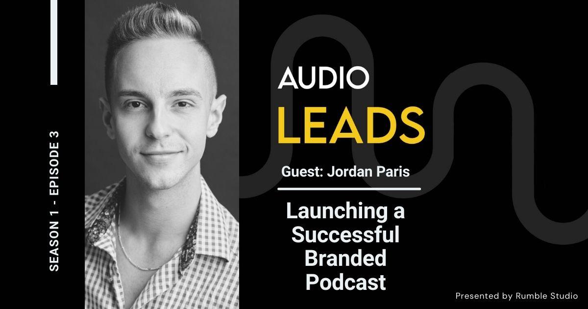 Launching a Successful Branded Podcast - Jordan Paris, TrendUp Media
