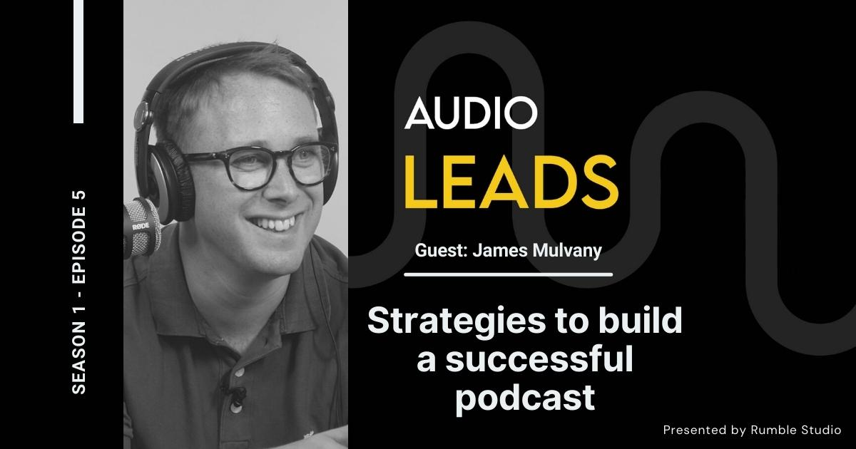 Strategies to Build a Successful Podcast - James Mulvany, Podcast.co