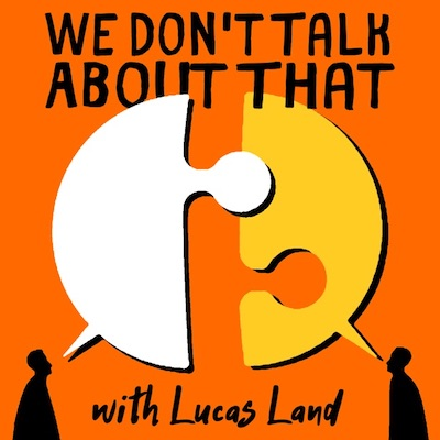 We Don't Talk About That with Lucas Land