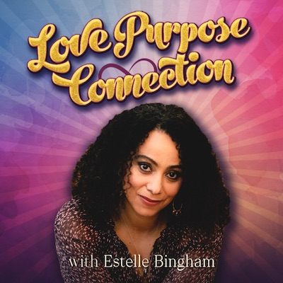 Love Purpose Connection with Estelle Bingham