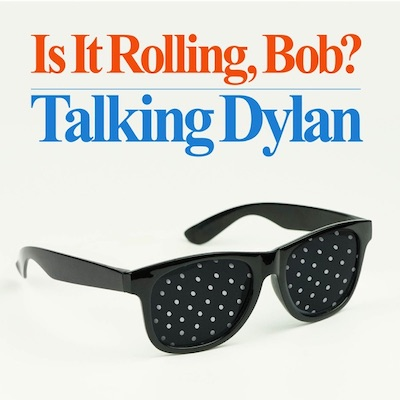 Is It Rolling, Bob? Talking Dylan