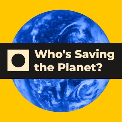Who's Saving the Planet?