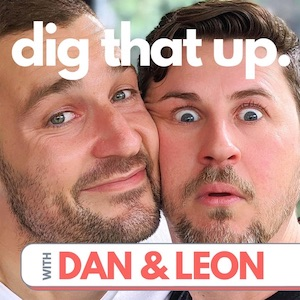 Dig That Up with Dan and Leon