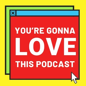 You're Gonna Love This Podcast