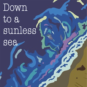 Down to a sunless sea: memories of my dad