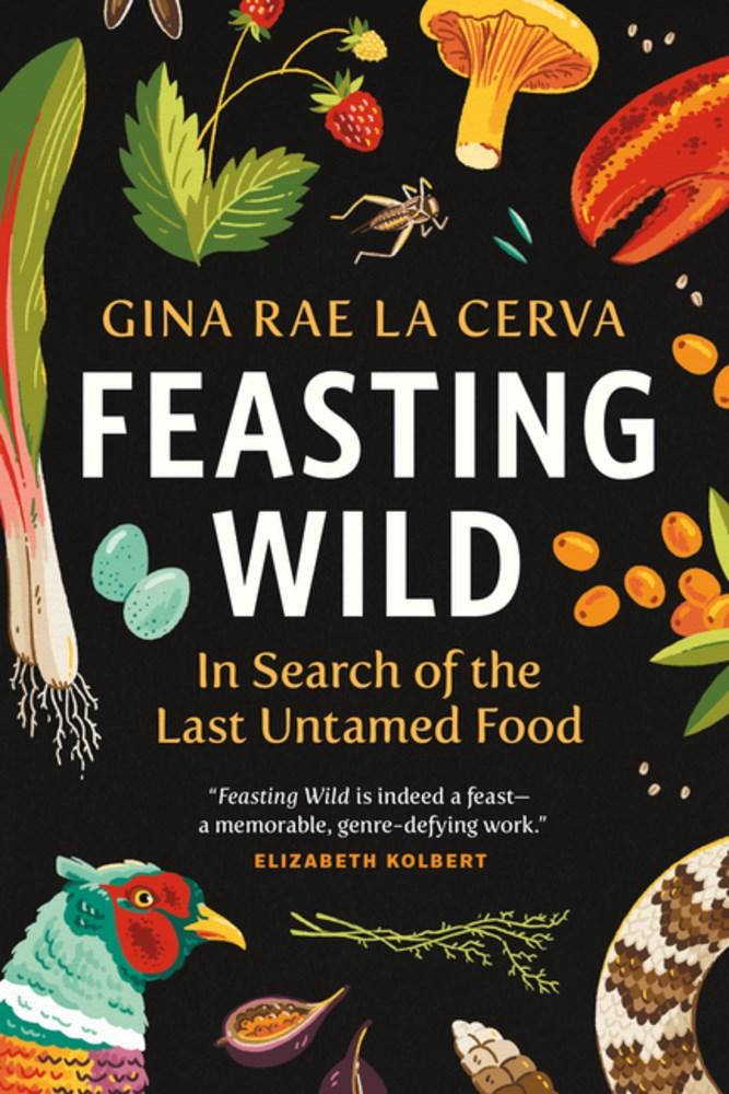 Feasting Wild by Gina Rae La Cerva (Greystone Books)