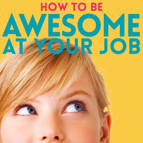 How to Be Awesome At Your Job: How to Have Powerful Conversations
