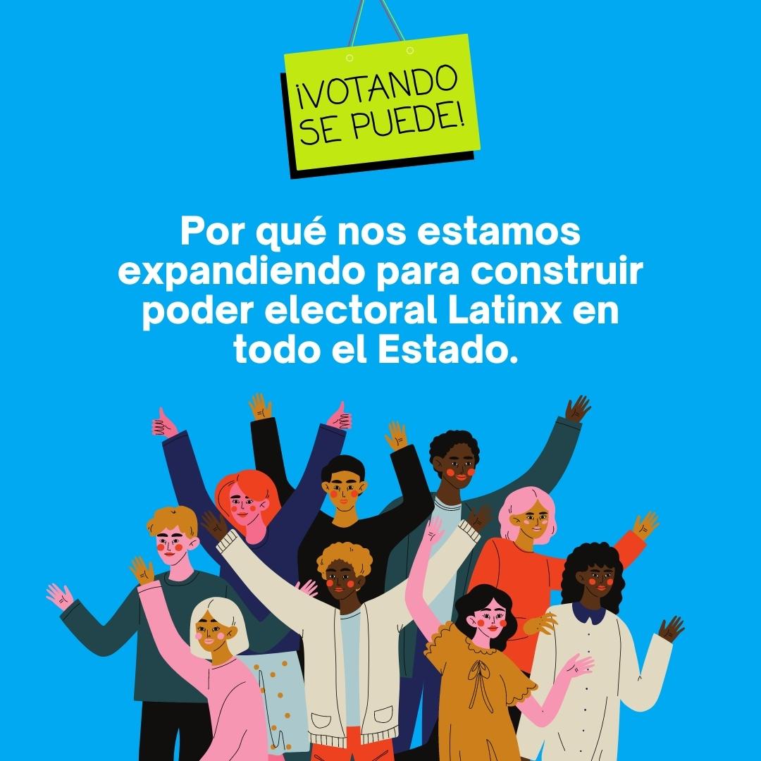 ¡Votando se puede! Expandiendo el poder electoral Latinx.