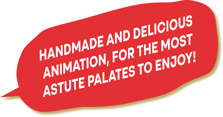 Text: Handmade and delicious animation, for the most astute palates to enjoy
