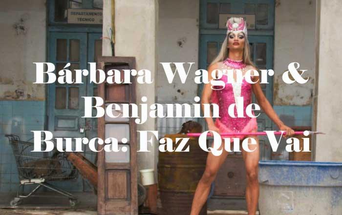 Bárbara Wagner & Benjamin de Burca: Faz Que Vai