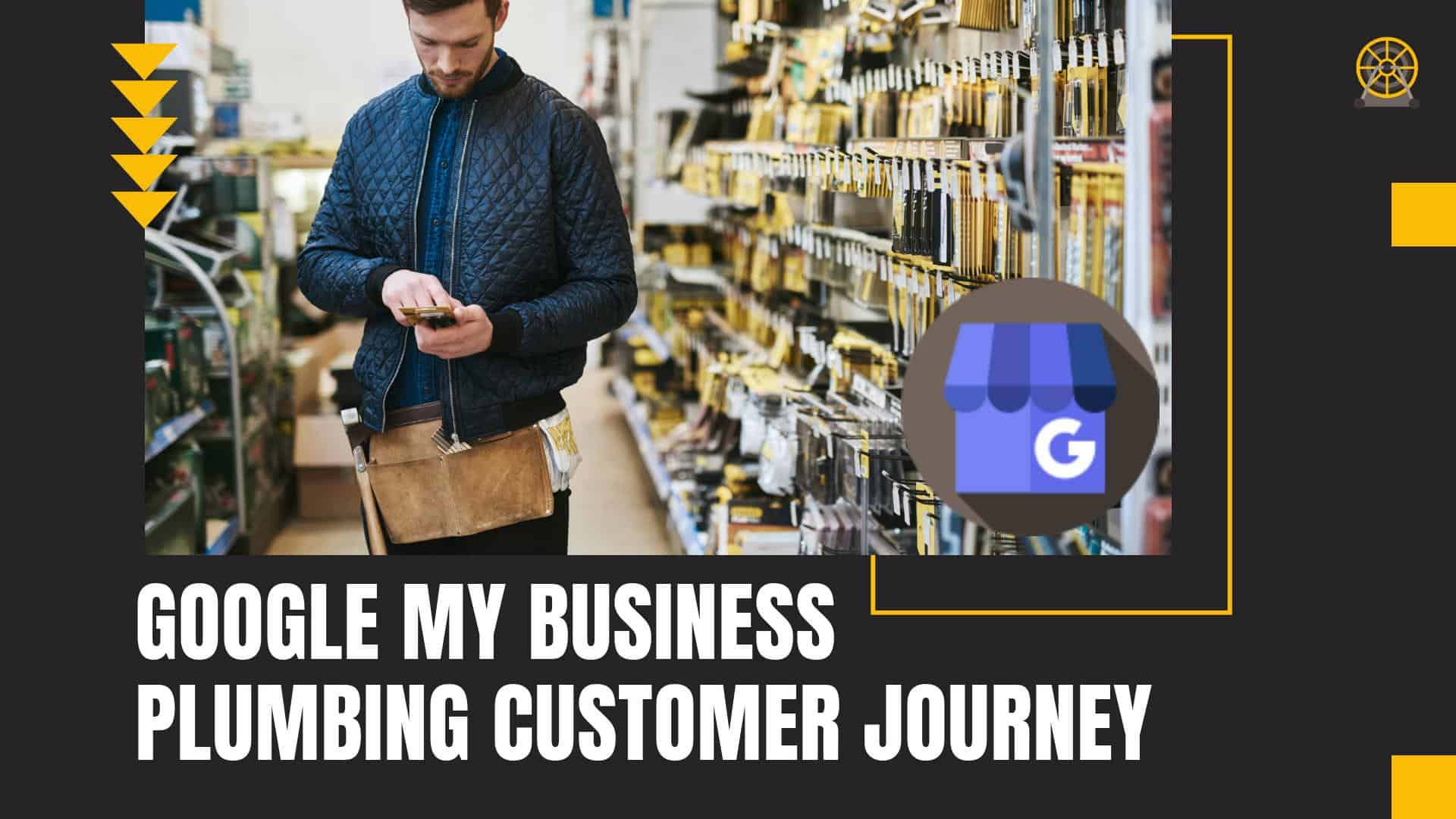 Understand the journey a customer takes when choosing your plumbing company over the competition on Google My Business.