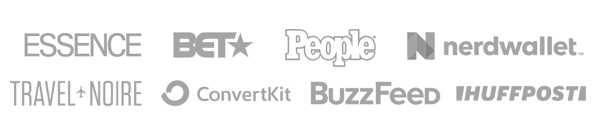 Clients Featured In Essence, BET, People, Nerdwallet, Travel Noire, Convert Kit, Buzz Feed, and Huff Post