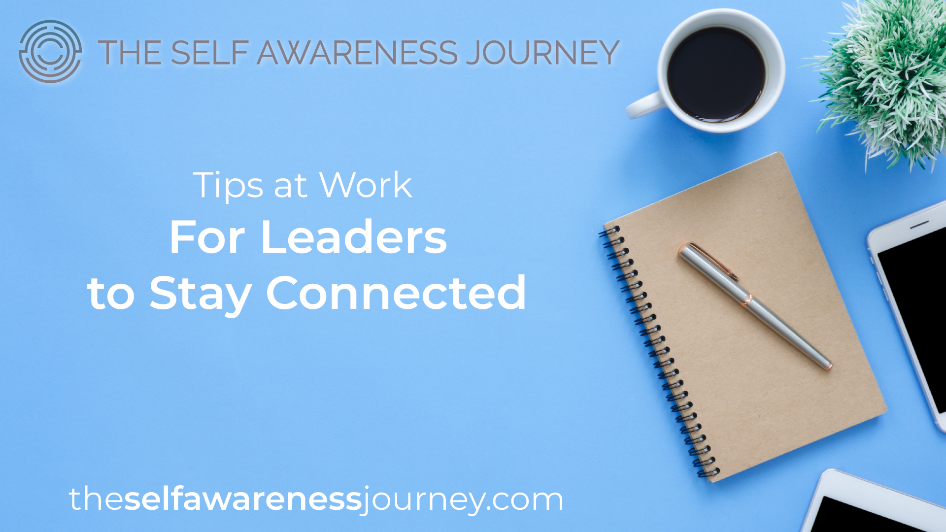 For Leaders to Stay Connected