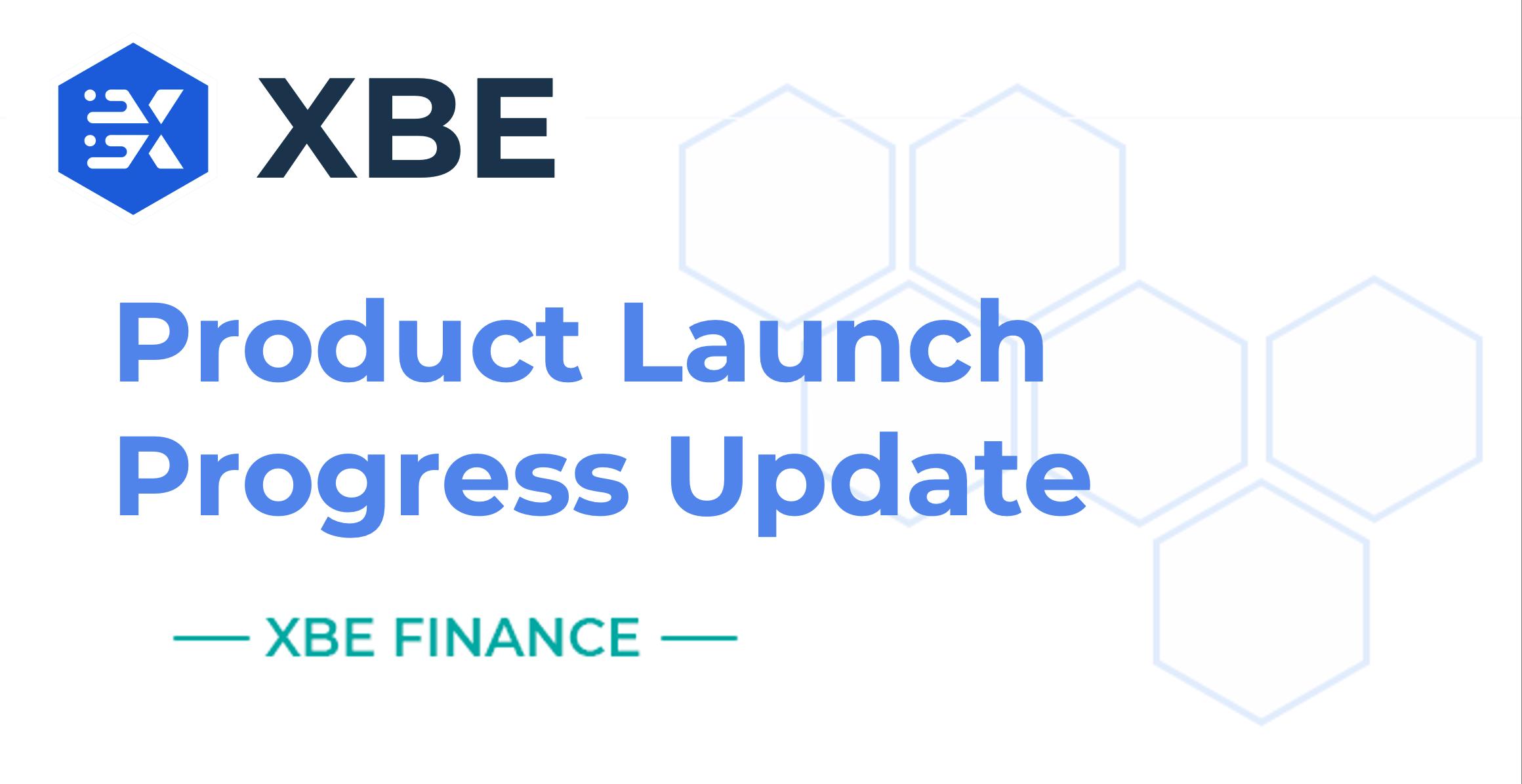 XBE Product Launch Progress Update