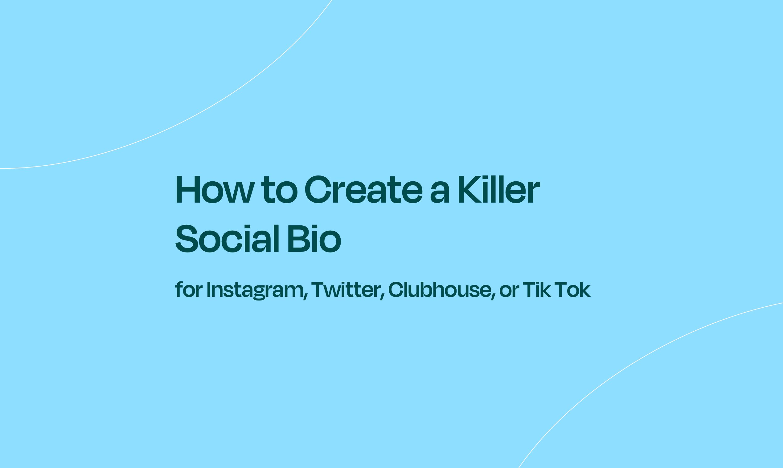 How to Create a Killer Social Bio for Instagram, Twitter, Clubhouse, or Tik Tok