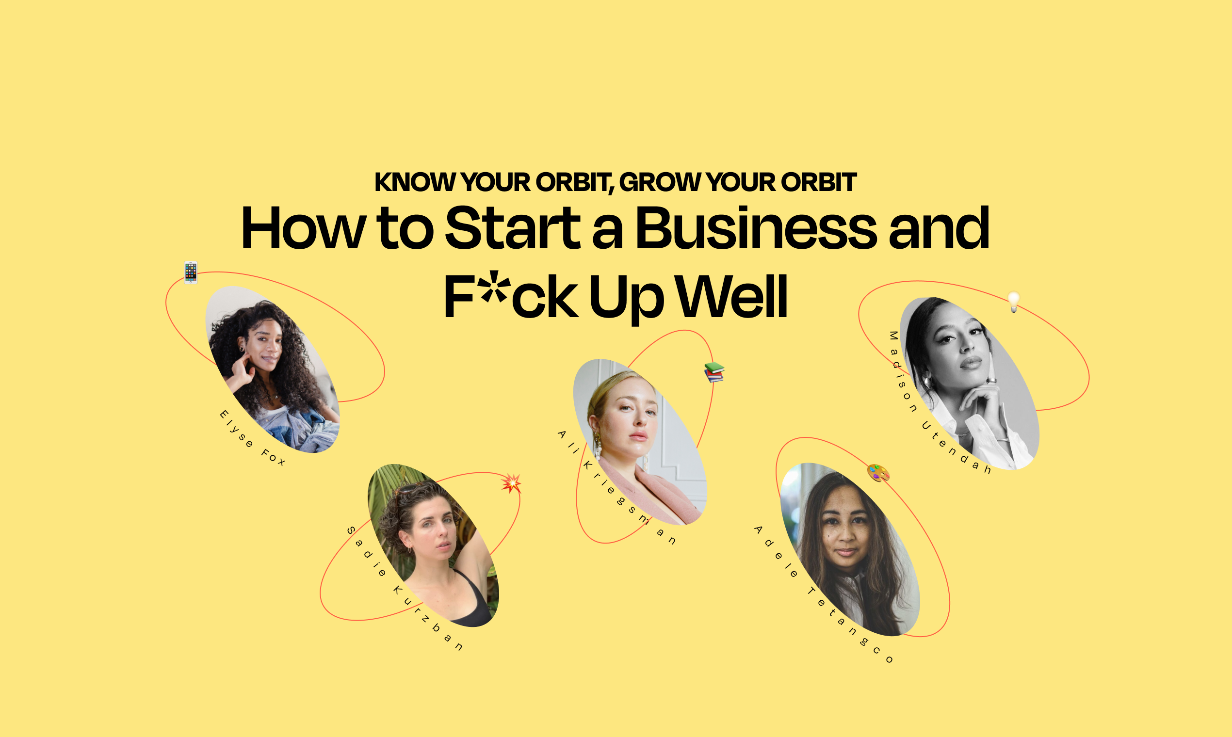 Know Your Orbit, Grow Your Orbit Event 3 Recap: How to Start a Business and F*ck Up Well