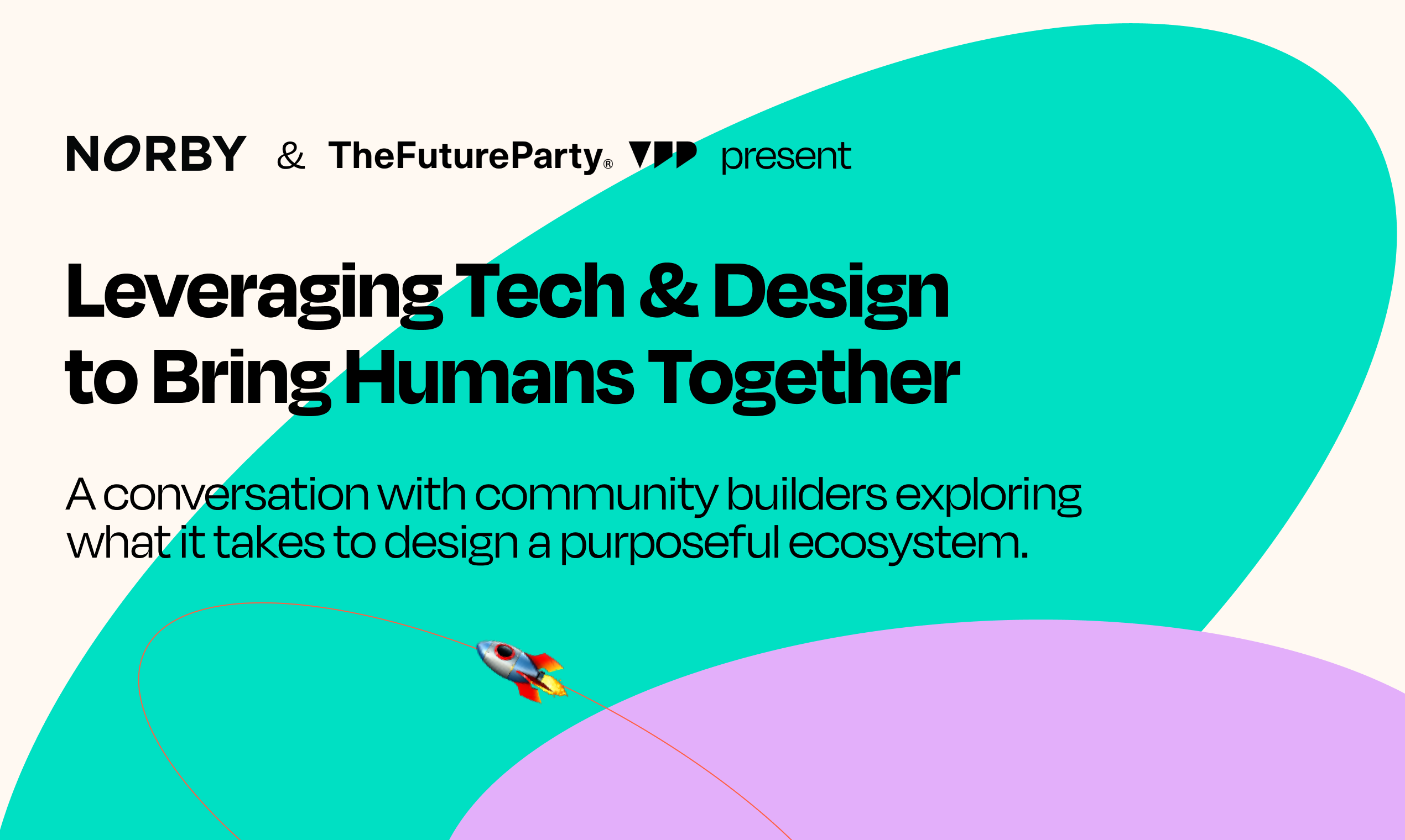 Norby x The Future Party Recap: Leveraging Tech & Design To Bring Humans Together