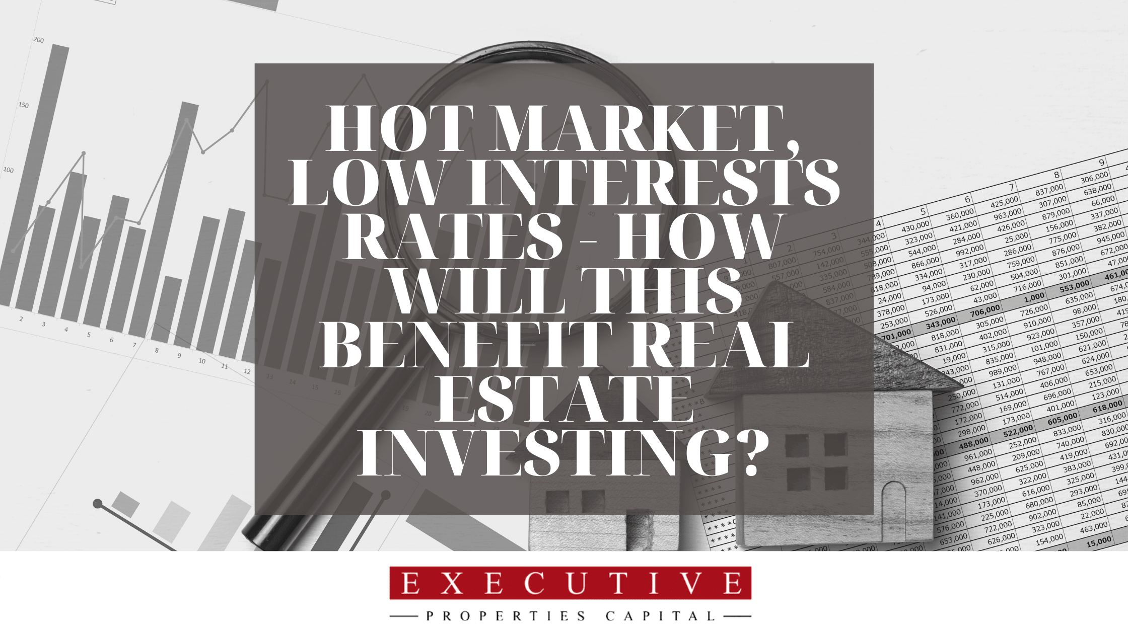 Hot Market, Low Interests Rates - How Will This Benefit Real Estate Investing